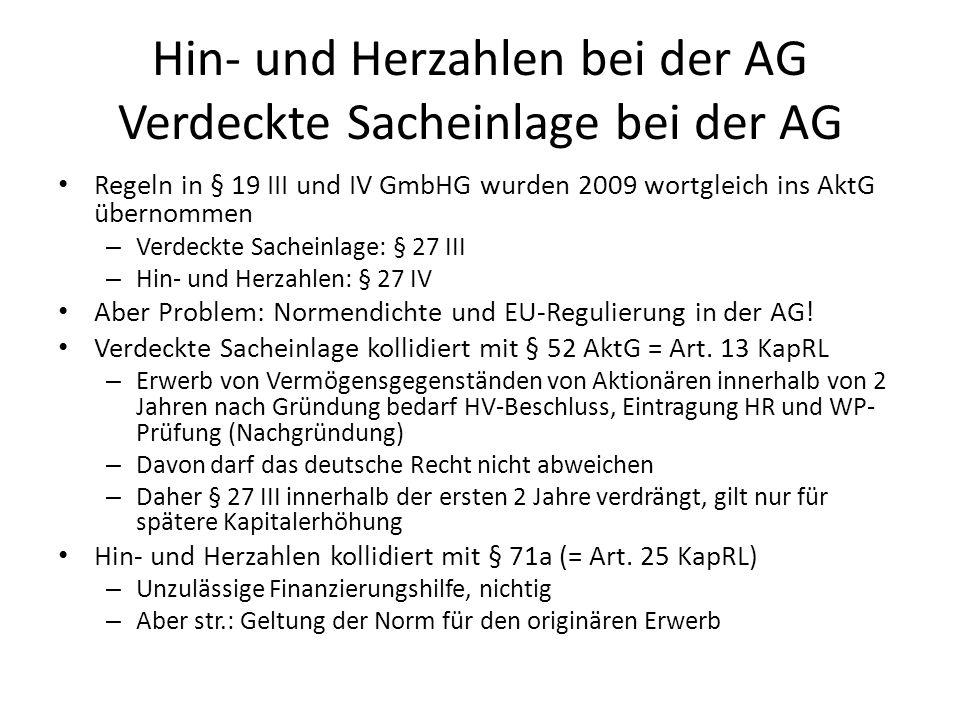 Hin- und Herzahlen bei der AG Verdeckte Sacheinlage bei der AG Regeln in § 19 III und IV GmbHG wurden 2009 wortgleich ins AktG übernommen – Verdeckte