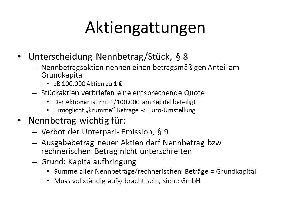 Aktiengattungen Unterscheidung Nennbetrag/Stück, § 8 – Nennbetragsaktien nennen einen betragsmäßigen Anteil am Grundkapital zB 100.000 Aktien zu 1 € –