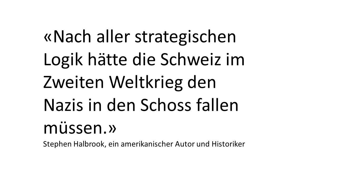 «Nach aller strategischen Logik hätte die Schweiz im Zweiten Weltkrieg den Nazis in den Schoss fallen müssen.» Stephen Halbrook, ein amerikanischer Autor und Historiker