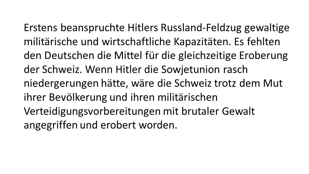 Erstens beanspruchte Hitlers Russland-Feldzug gewaltige militärische und wirtschaftliche Kapazitäten.