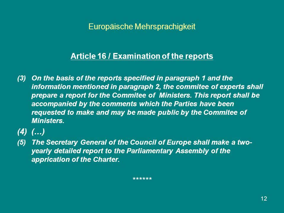 Europäische Mehrsprachigkeit Article 16 / Examination of the reports (3)On the basis of the reports specified in paragraph 1 and the information mentioned in paragraph 2, the commitee of experts shall prepare a report for the Commitee of Ministers.
