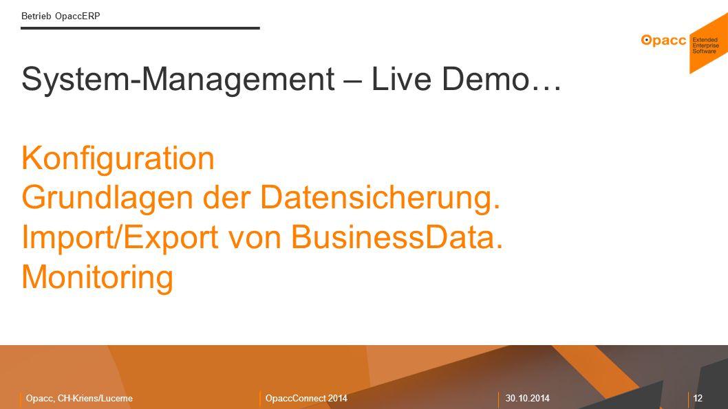Opacc, CH-Kriens/LucerneOpaccConnect 201430.10.2014 12 Betrieb OpaccERP System-Management – Live Demo… Konfiguration Grundlagen der Datensicherung.