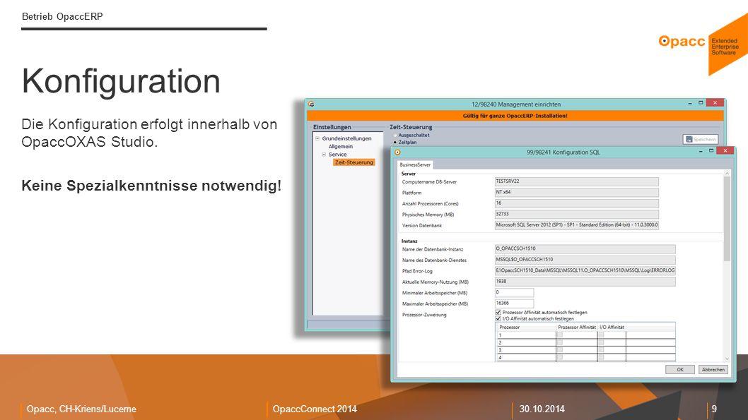 Opacc, CH-Kriens/LucerneOpaccConnect 201430.10.2014 9 Betrieb OpaccERP Die Konfiguration erfolgt innerhalb von OpaccOXAS Studio. Keine Spezialkenntnis