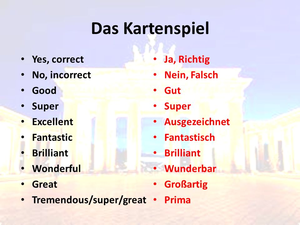 Yes, correct No, incorrect Good Super Excellent Fantastic Brilliant Wonderful Great Tremendous/super/great Ja, Richtig Nein, Falsch Gut Super Ausgezeichnet Fantastisch Brilliant Wunderbar Großartig Prima Das Kartenspiel
