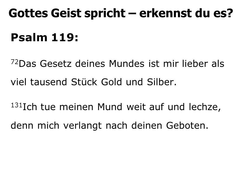 Psalm 119: 72 Das Gesetz deines Mundes ist mir lieber als viel tausend Stück Gold und Silber.