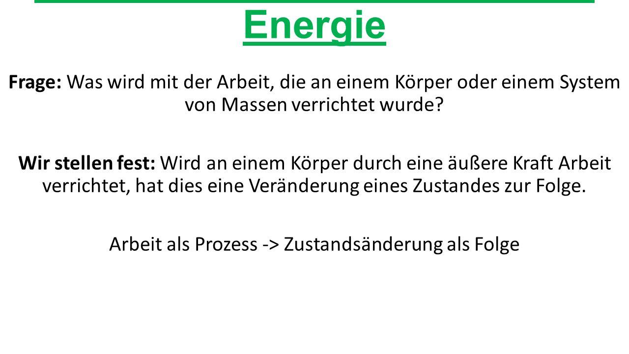 3.2. Potentielle und kinetische Energie Frage: Was wird mit der Arbeit, die an einem Körper oder einem System von Massen verrichtet wurde? Wir stellen