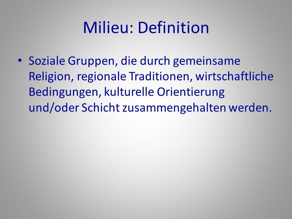 Milieu: Definition Soziale Gruppen, die durch gemeinsame Religion, regionale Traditionen, wirtschaftliche Bedingungen, kulturelle Orientierung und/oder Schicht zusammengehalten werden.