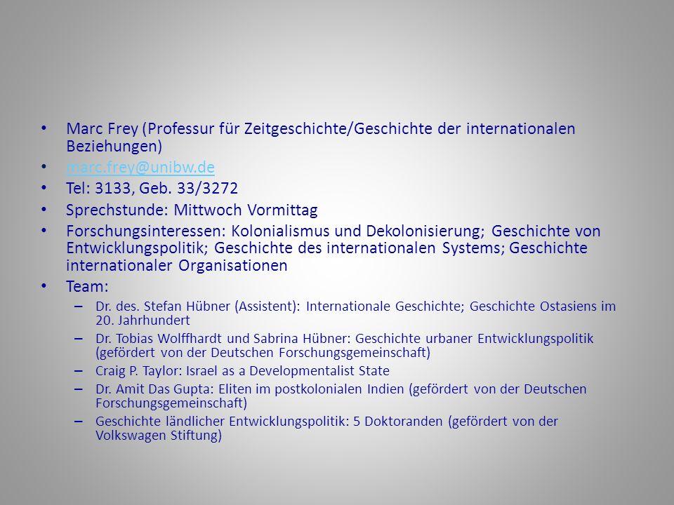 Marc Frey (Professur für Zeitgeschichte/Geschichte der internationalen Beziehungen) marc.frey@unibw.de Tel: 3133, Geb.