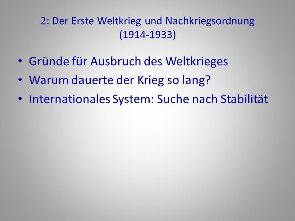 2: Der Erste Weltkrieg und Nachkriegsordnung (1914-1933) Gründe für Ausbruch des Weltkrieges Warum dauerte der Krieg so lang.