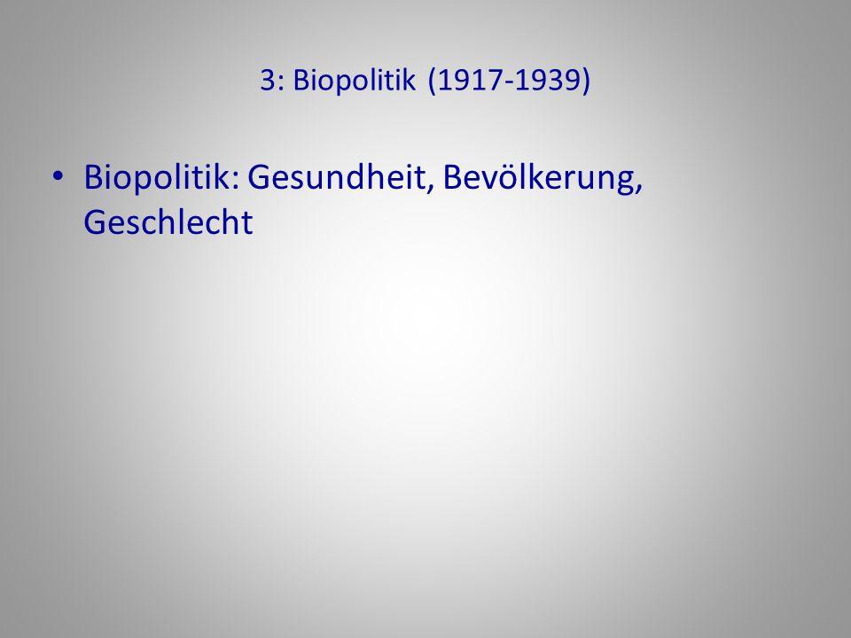 3: Biopolitik (1917-1939) Biopolitik: Gesundheit, Bevölkerung, Geschlecht