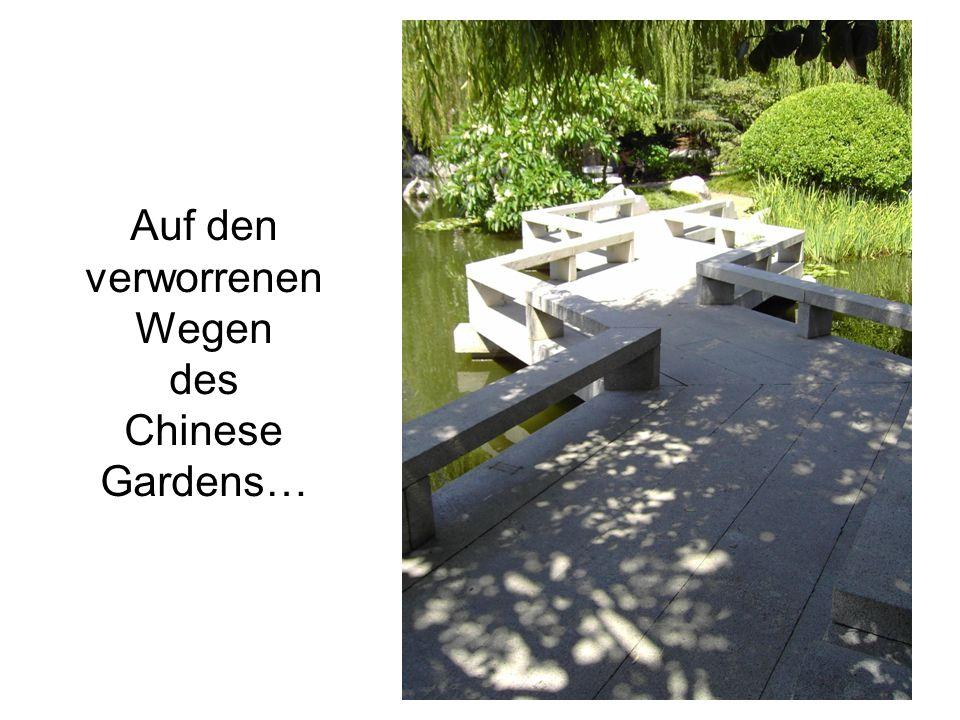 Auf den verworrenen Wegen des Chinese Gardens…