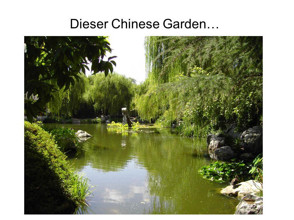 Dieser Chinese Garden…