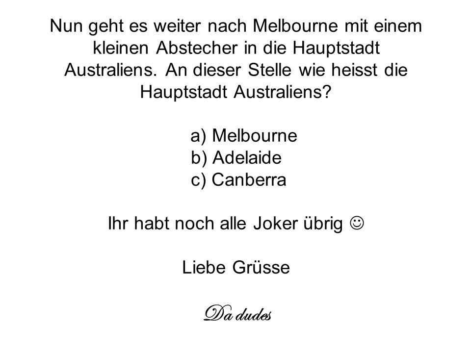 Nun geht es weiter nach Melbourne mit einem kleinen Abstecher in die Hauptstadt Australiens.