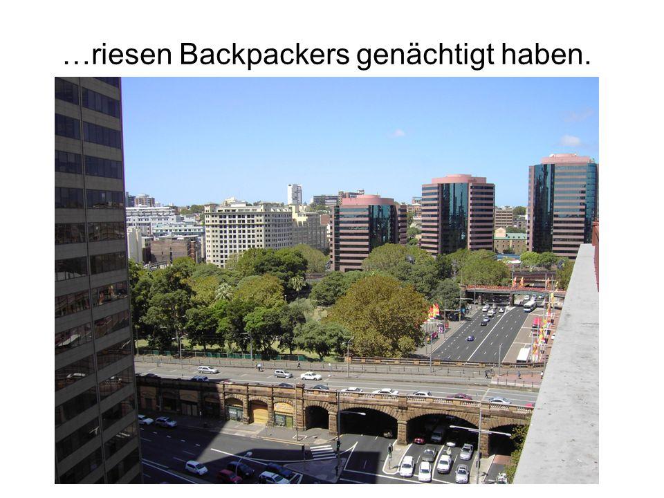 …riesen Backpackers genächtigt haben.