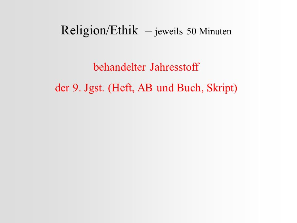 Religion/Ethik – jeweils 50 Minuten behandelter Jahresstoff der 9.