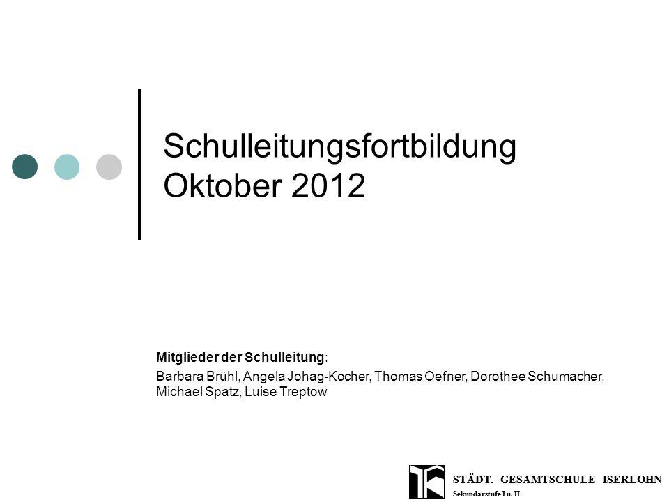 STÄDT. GESAMTSCHULE ISERLOHN Sekundarstufe I u. II Schulleitungsfortbildung Oktober 2012 STÄDT.