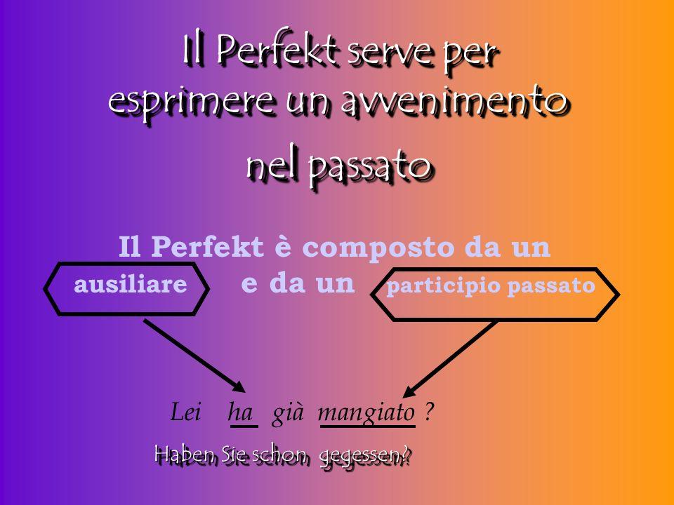 das Perfekt = il passato prossimo das Perfekt = il passato prossimo