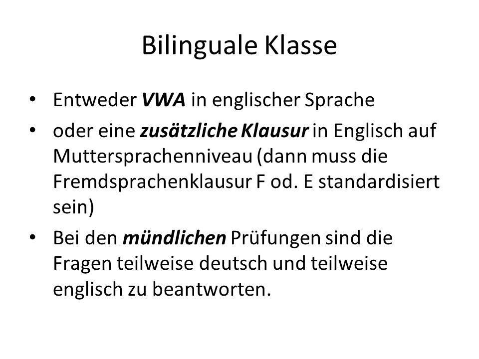 Bilinguale Klasse Entweder VWA in englischer Sprache oder eine zusätzliche Klausur in Englisch auf Muttersprachenniveau (dann muss die Fremdsprachenkl