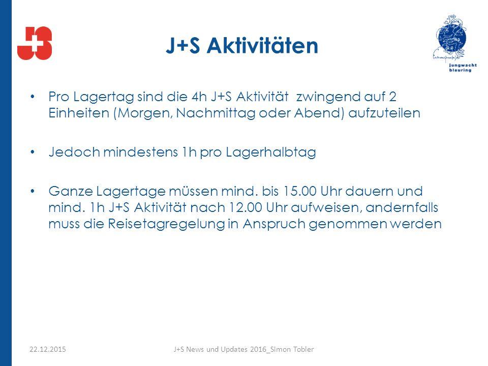 J+S Aktivitäten Pro Lagertag sind die 4h J+S Aktivität zwingend auf 2 Einheiten (Morgen, Nachmittag oder Abend) aufzuteilen Jedoch mindestens 1h pro Lagerhalbtag Ganze Lagertage müssen mind.