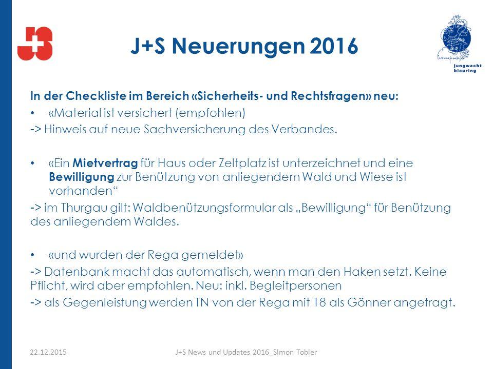 J+S Neuerungen 2016 In der Checkliste im Bereich «Sicherheits- und Rechtsfragen» neu: «Material ist versichert (empfohlen) -> Hinweis auf neue Sachversicherung des Verbandes.