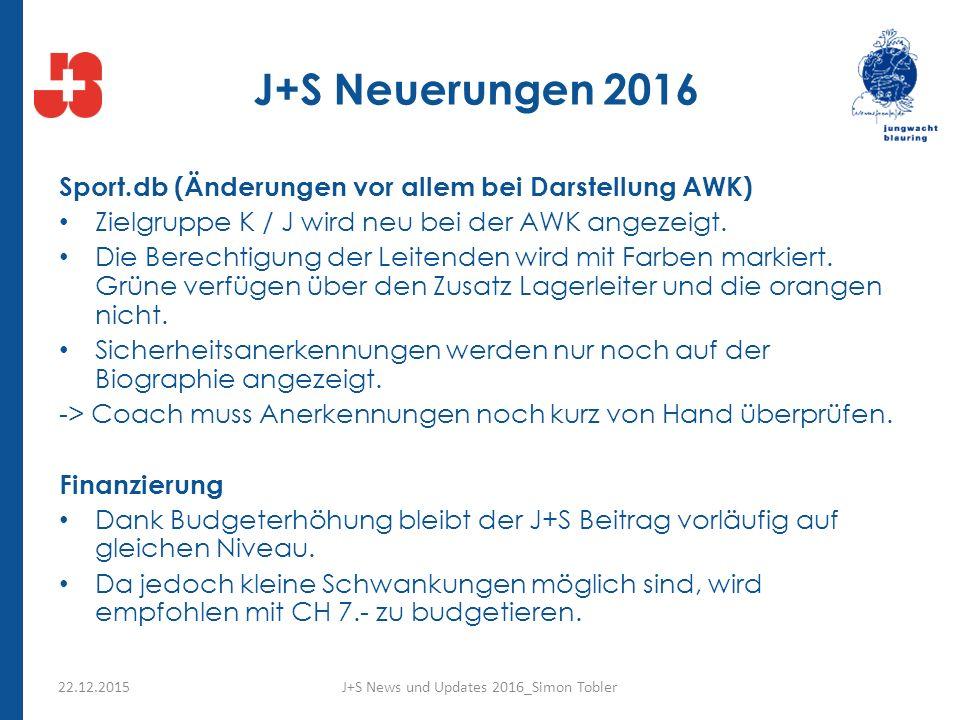 J+S Neuerungen 2016 Sport.db (Änderungen vor allem bei Darstellung AWK) Zielgruppe K / J wird neu bei der AWK angezeigt.