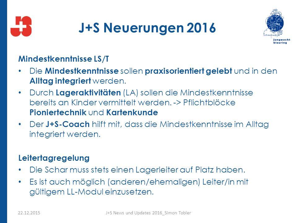 J+S Neuerungen 2016 Mindestkenntnisse LS/T Die Mindestkenntnisse sollen praxisorientiert gelebt und in den Alltag integriert werden.