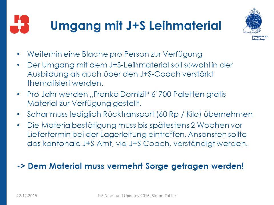 Umgang mit J+S Leihmaterial Weiterhin eine Blache pro Person zur Verfügung Der Umgang mit dem J+S-Leihmaterial soll sowohl in der Ausbildung als auch über den J+S-Coach verstärkt thematisiert werden.