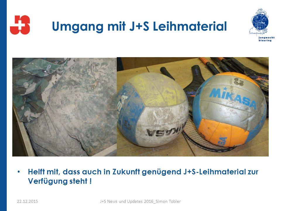 Umgang mit J+S Leihmaterial Helft mit, dass auch in Zukunft genügend J+S-Leihmaterial zur Verfügung steht .