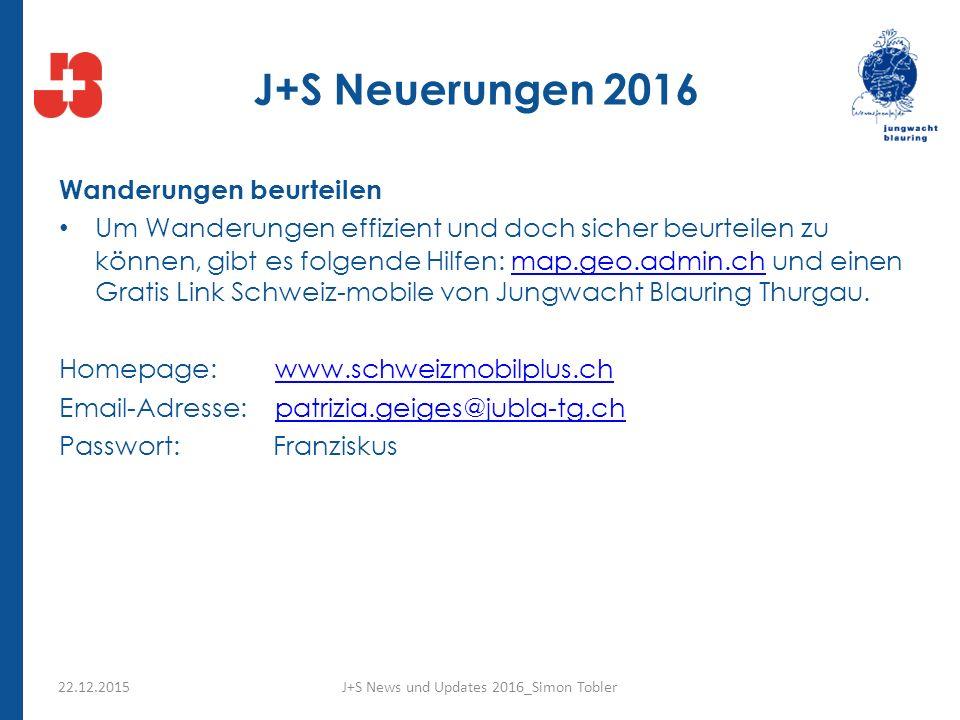 J+S Neuerungen 2016 Wanderungen beurteilen Um Wanderungen effizient und doch sicher beurteilen zu können, gibt es folgende Hilfen: map.geo.admin.ch und einen Gratis Link Schweiz-mobile von Jungwacht Blauring Thurgau.