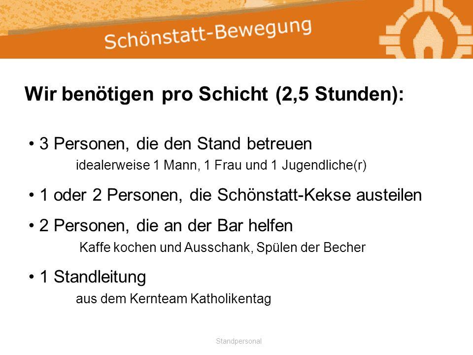 Standpersonal Wir benötigen pro Schicht (2,5 Stunden): 3 Personen, die den Stand betreuen idealerweise 1 Mann, 1 Frau und 1 Jugendliche(r) 1 oder 2 Pe
