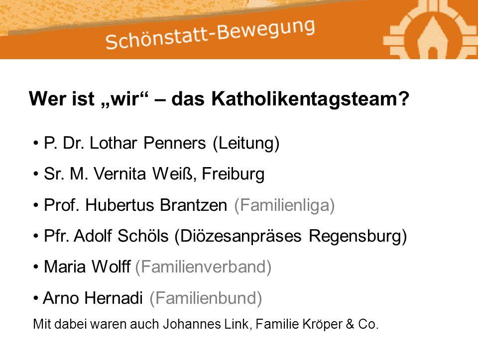 """Wer ist """"wir""""? P. Dr. Lothar Penners (Leitung) Sr. M. Vernita Weiß, Freiburg Prof. Hubertus Brantzen (Familienliga) Pfr. Adolf Schöls (Diözesanpräses"""
