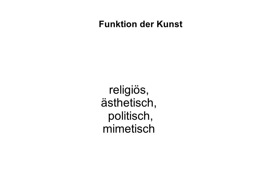 Funktion der Kunst religiös, ästhetisch, politisch, mimetisch