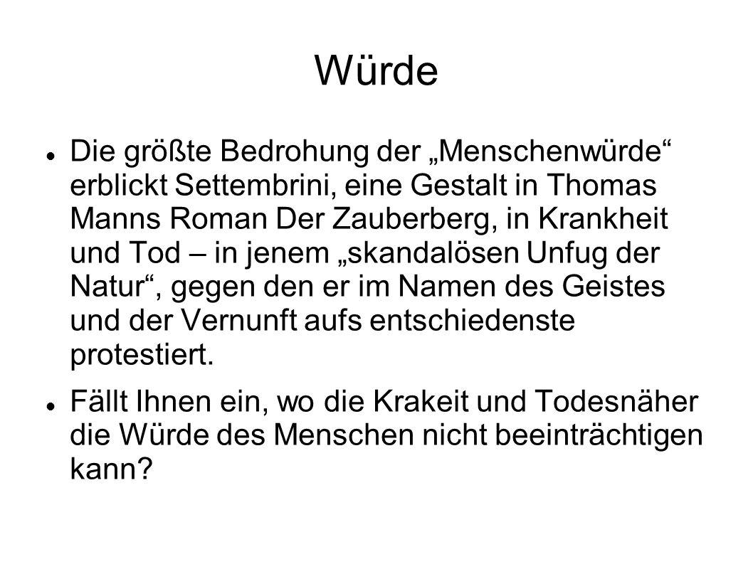 """Würde Die größte Bedrohung der """"Menschenwürde"""" erblickt Settembrini, eine Gestalt in Thomas Manns Roman Der Zauberberg, in Krankheit und Tod – in jene"""