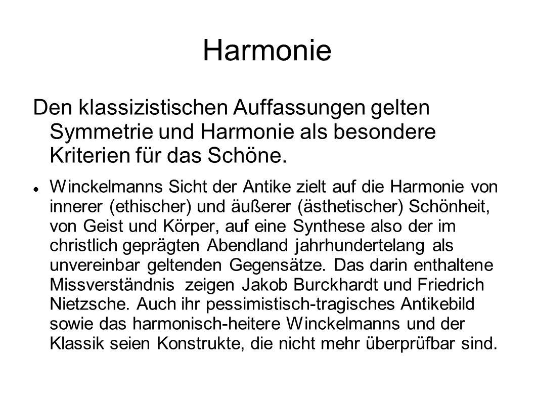 Harmonie Den klassizistischen Auffassungen gelten Symmetrie und Harmonie als besondere Kriterien für das Schöne. Winckelmanns Sicht der Antike zielt a