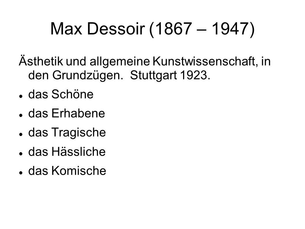 Max Dessoir (1867 – 1947) Ästhetik und allgemeine Kunstwissenschaft, in den Grundzügen. Stuttgart 1923. das Schöne das Erhabene das Tragische das Häss
