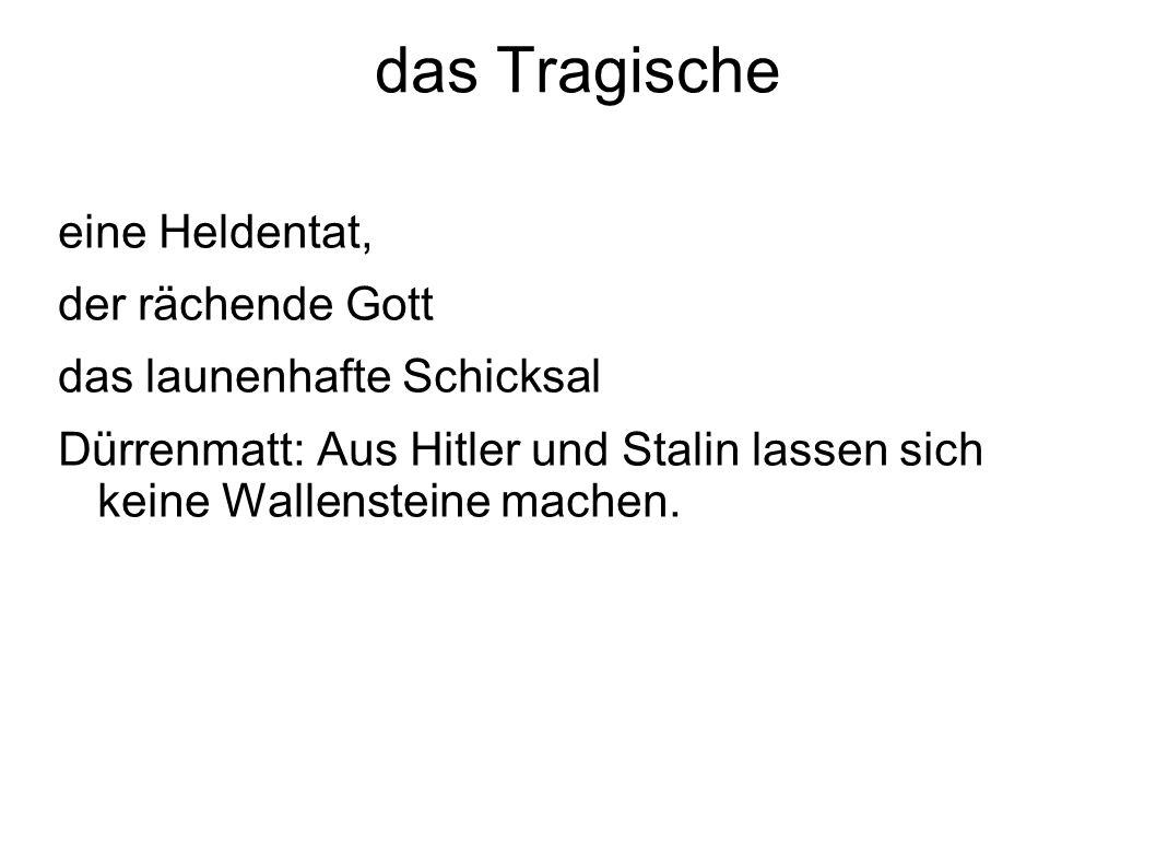 das Tragische eine Heldentat, der rächende Gott das launenhafte Schicksal Dürrenmatt: Aus Hitler und Stalin lassen sich keine Wallensteine machen.