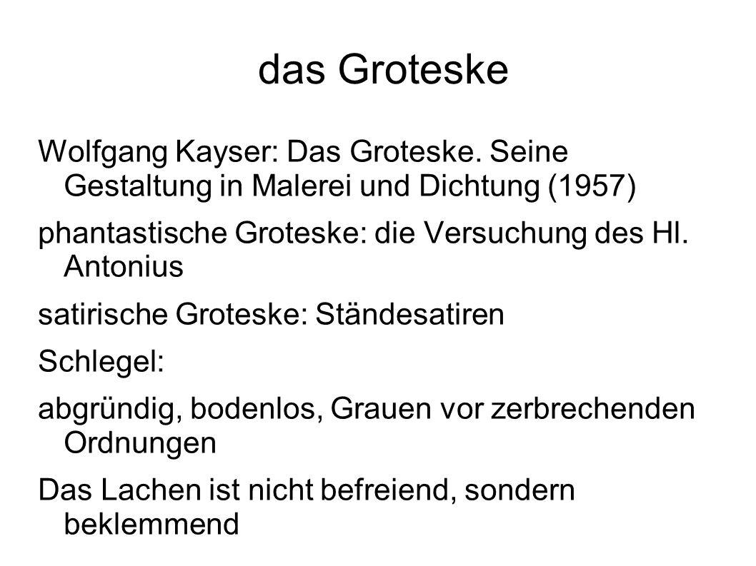 das Groteske Wolfgang Kayser: Das Groteske. Seine Gestaltung in Malerei und Dichtung (1957) phantastische Groteske: die Versuchung des Hl. Antonius sa