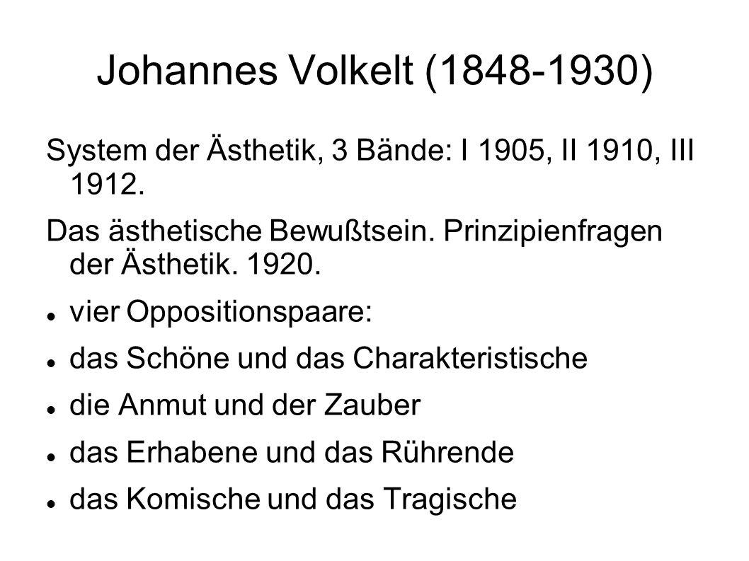 Johannes Volkelt (1848-1930) System der Ästhetik, 3 Bände: I 1905, II 1910, III 1912. Das ästhetische Bewußtsein. Prinzipienfragen der Ästhetik. 1920.