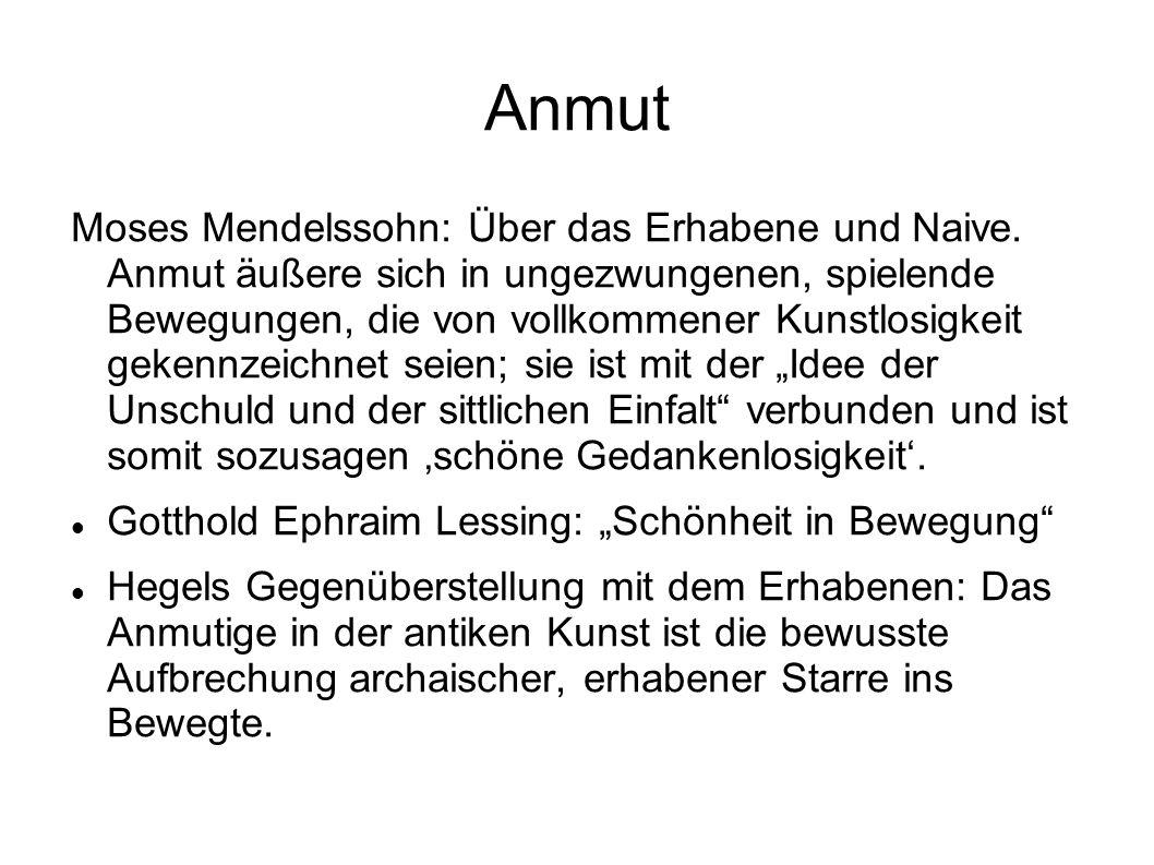 Anmut Moses Mendelssohn: Über das Erhabene und Naive. Anmut äußere sich in ungezwungenen, spielende Bewegungen, die von vollkommener Kunstlosigkeit ge