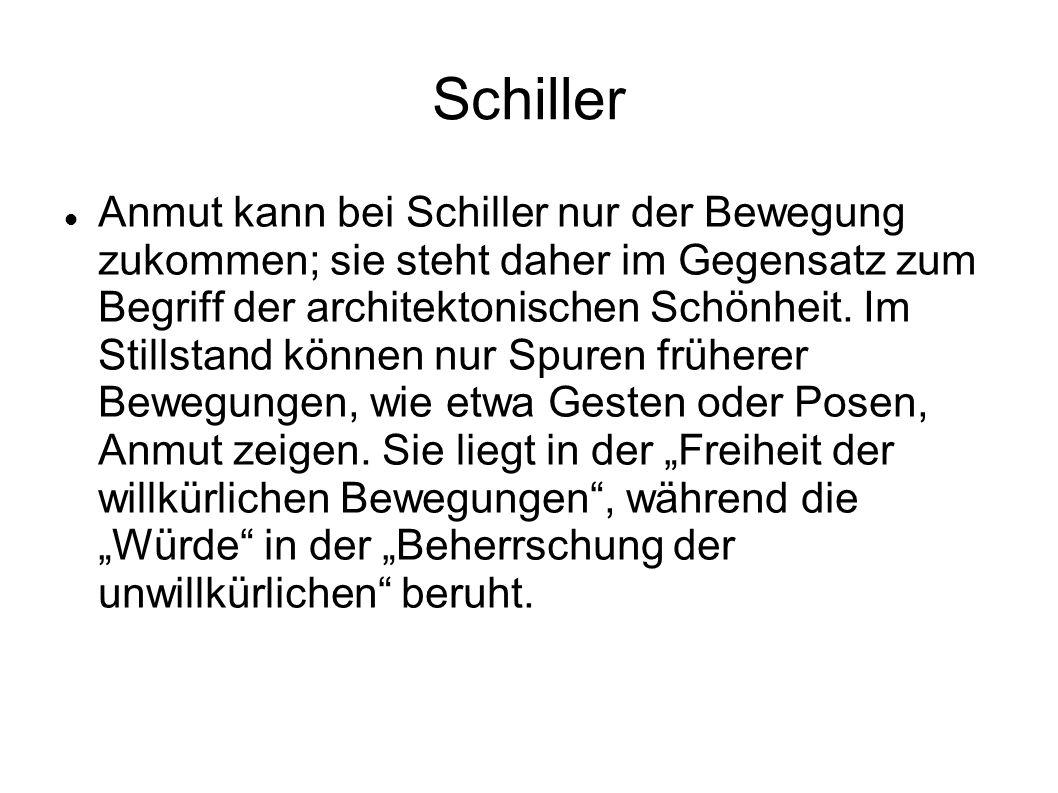 Schiller Anmut kann bei Schiller nur der Bewegung zukommen; sie steht daher im Gegensatz zum Begriff der architektonischen Schönheit. Im Stillstand kö