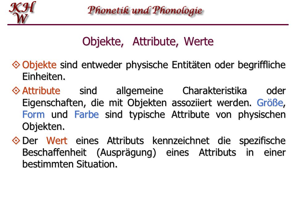 Objekte, Attribute, Werte  Objekte sind entweder physische Entitäten oder begriffliche Einheiten.