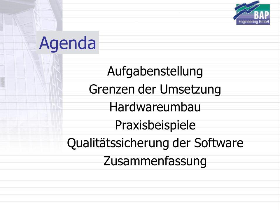 Agenda Aufgabenstellung Grenzen der Umsetzung Hardwareumbau Praxisbeispiele Qualitätssicherung der Software Zusammenfassung