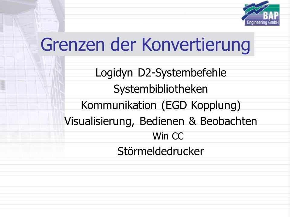 Grenzen der Konvertierung Logidyn D2-Systembefehle Systembibliotheken Kommunikation (EGD Kopplung) Visualisierung, Bedienen & Beobachten Win CC Störmeldedrucker