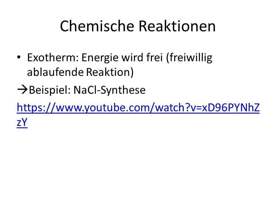 Chemische Reaktionen Exotherm: Energie wird frei (freiwillig ablaufende Reaktion)  Beispiel: NaCl-Synthese Endotherm: Energie muss zugeführt werden (unfreiwillige Reaktion)