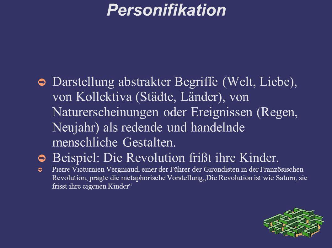Personifikation ➲ Darstellung abstrakter Begriffe (Welt, Liebe), von Kollektiva (Städte, Länder), von Naturerscheinungen oder Ereignissen (Regen, Neujahr) als redende und handelnde menschliche Gestalten.