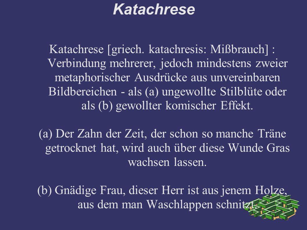 Katachrese Katachrese [griech.