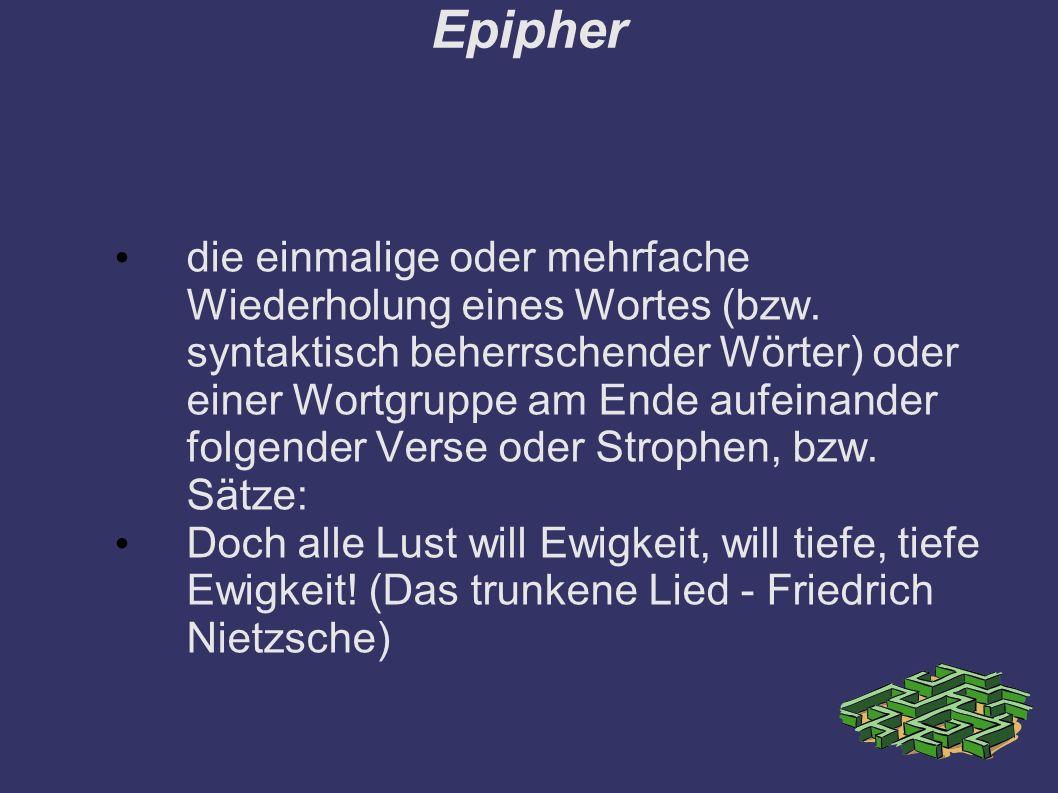 Epipher die einmalige oder mehrfache Wiederholung eines Wortes (bzw.