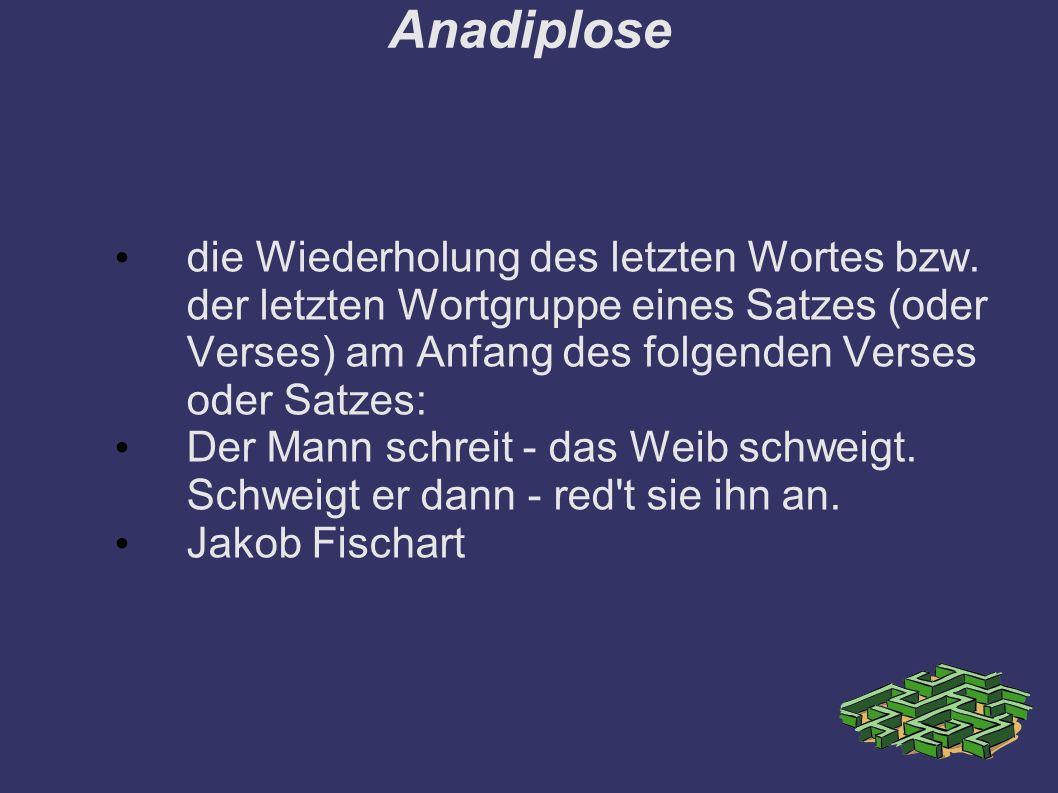 Anadiplose die Wiederholung des letzten Wortes bzw.