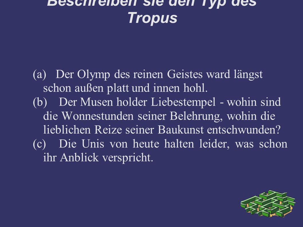 Beschreiben sie den Typ des Tropus (a)Der Olymp des reinen Geistes ward längst schon außen platt und innen hohl.