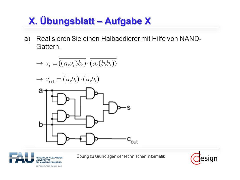 X.Übungsblatt – Aufgabe X a)Realisieren Sie einen Halbaddierer mit Hilfe von NAND- Gattern.